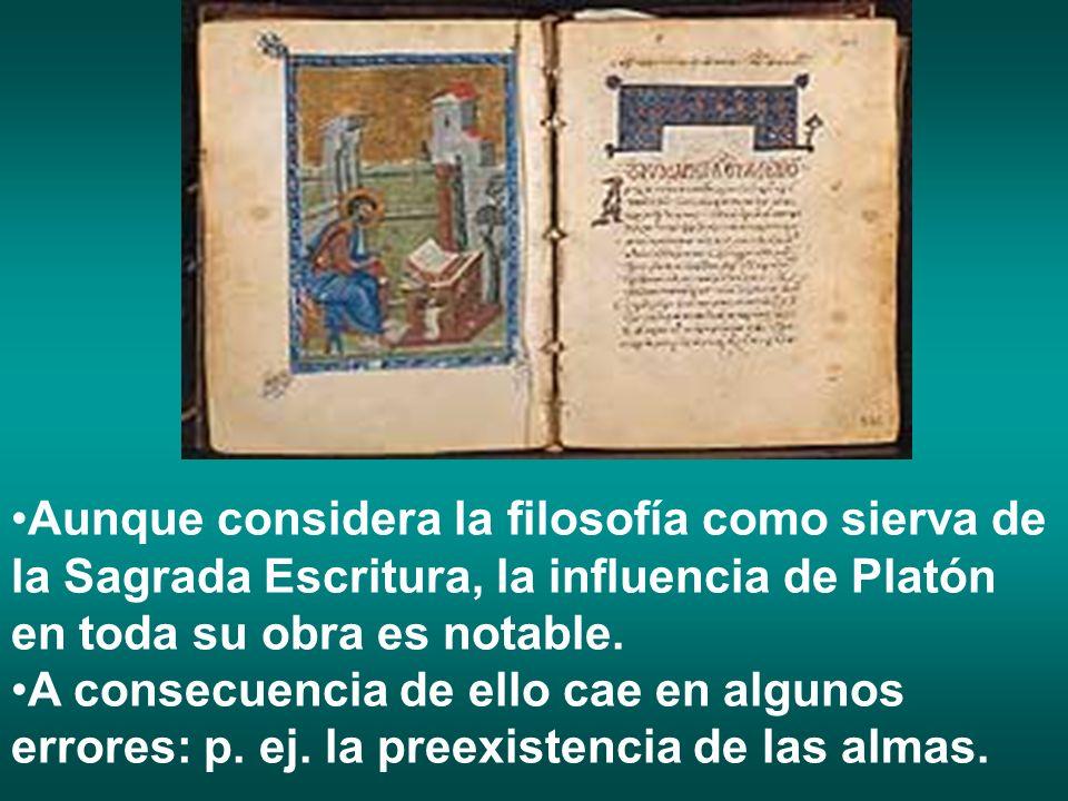 Aunque considera la filosofía como sierva de la Sagrada Escritura, la influencia de Platón en toda su obra es notable.