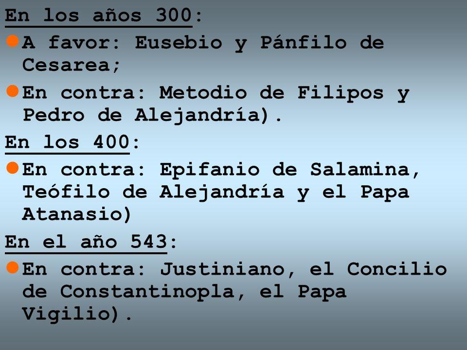 En los años 300: A favor: Eusebio y Pánfilo de Cesarea; En contra: Metodio de Filipos y Pedro de Alejandría).