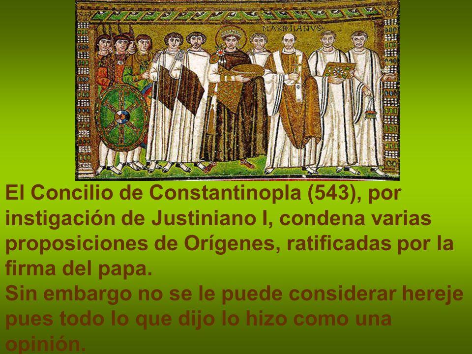El Concilio de Constantinopla (543), por instigación de Justiniano I, condena varias proposiciones de Orígenes, ratificadas por la firma del papa.