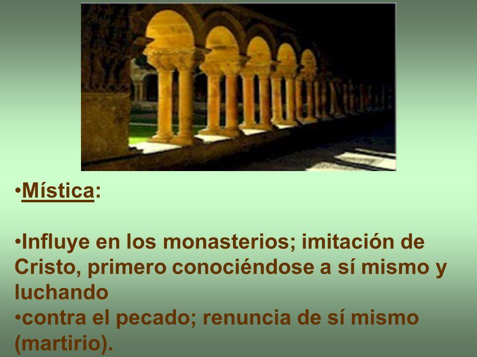 Mística: Influye en los monasterios; imitación de Cristo, primero conociéndose a sí mismo y luchando.
