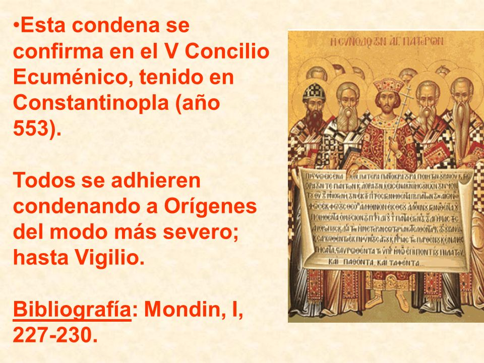 Esta condena se confirma en el V Concilio Ecuménico, tenido en Constantinopla (año 553).