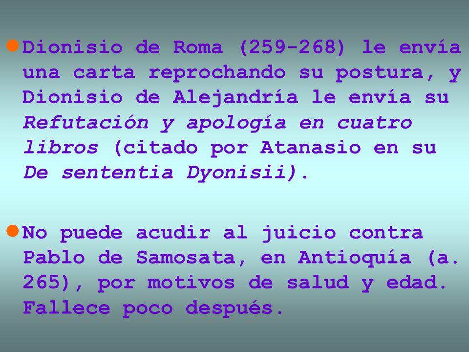 Dionisio de Roma (259-268) le envía una carta reprochando su postura, y Dionisio de Alejandría le envía su Refutación y apología en cuatro libros (citado por Atanasio en su De sententia Dyonisii).