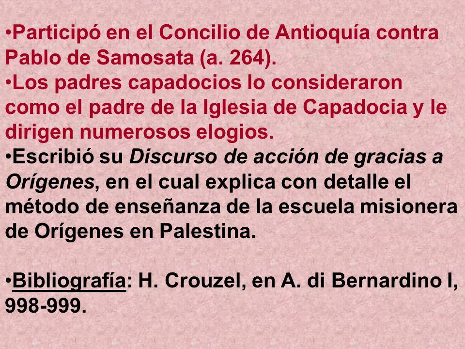 Participó en el Concilio de Antioquía contra Pablo de Samosata (a. 264).