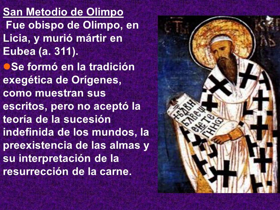 San Metodio de Olimpo Fue obispo de Olimpo, en Licia, y murió mártir en Eubea (a. 311).