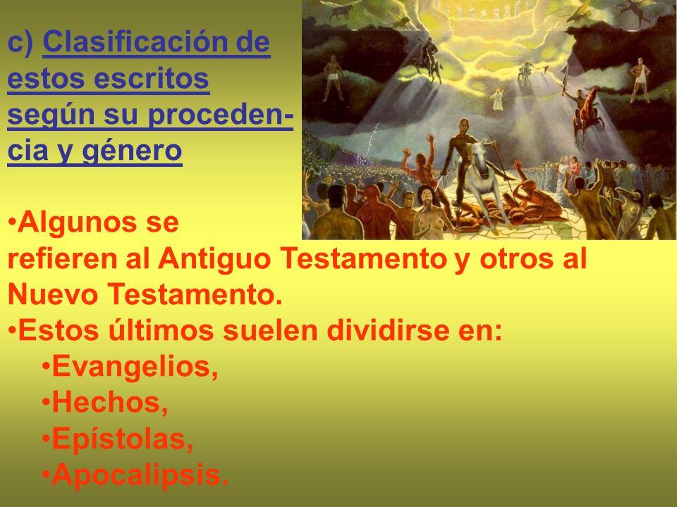 c) Clasificación deestos escritos. según su proceden- cia y género. Algunos se. refieren al Antiguo Testamento y otros al Nuevo Testamento.