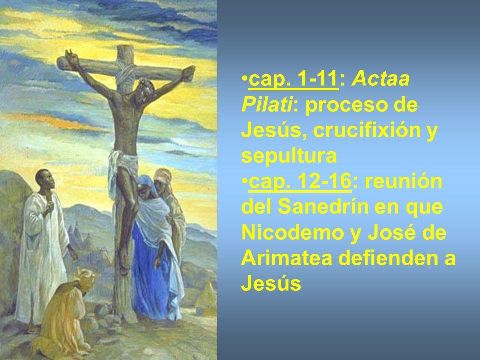 cap. 1-11: Actaa Pilati: proceso de Jesús, crucifixión y sepultura