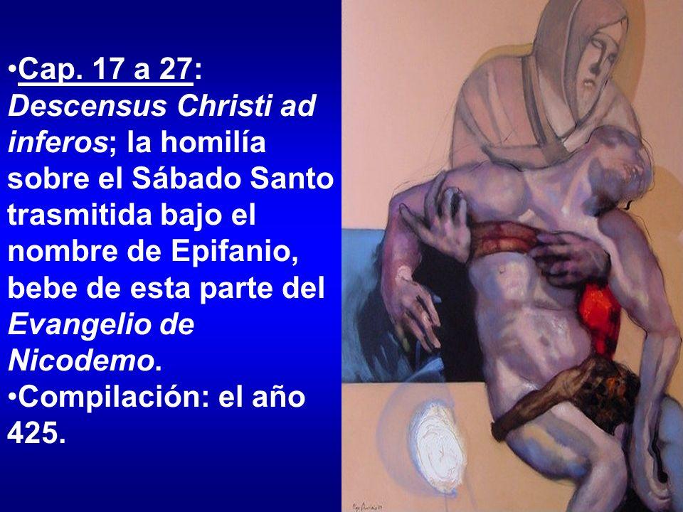 Cap. 17 a 27: Descensus Christi ad inferos; la homilía sobre el Sábado Santo trasmitida bajo el nombre de Epifanio, bebe de esta parte del Evangelio de Nicodemo.