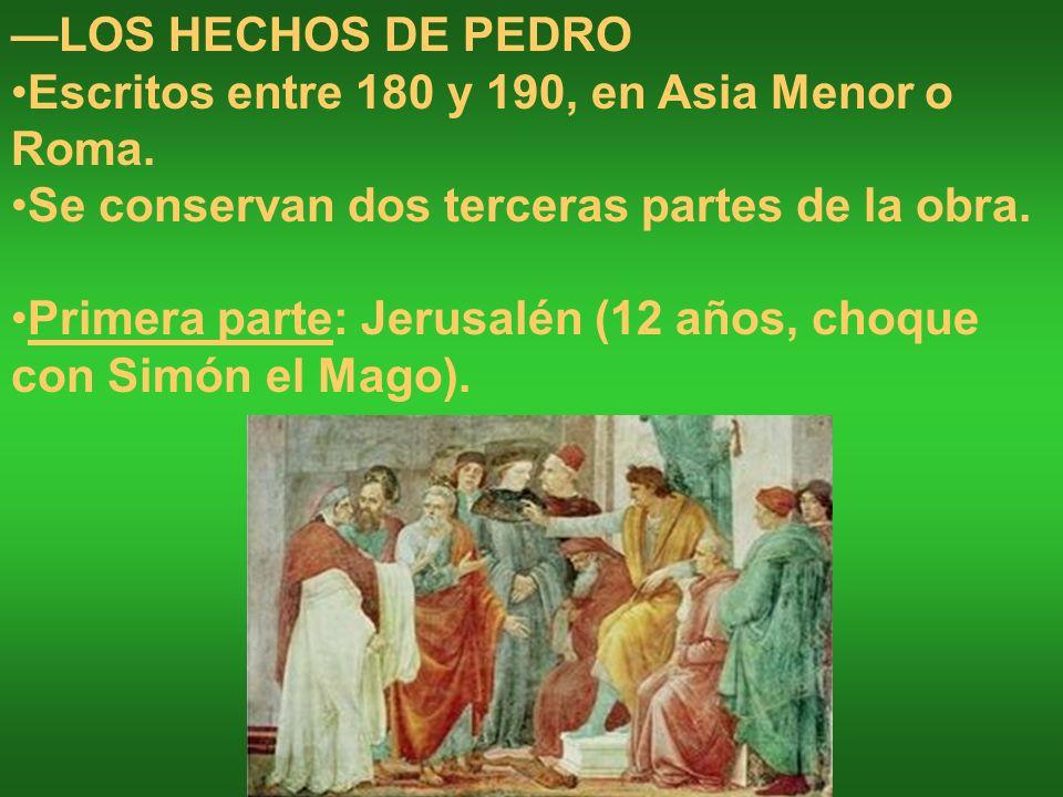 —LOS HECHOS DE PEDRO Escritos entre 180 y 190, en Asia Menor o Roma. Se conservan dos terceras partes de la obra.