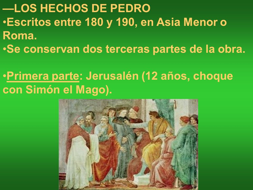 —LOS HECHOS DE PEDROEscritos entre 180 y 190, en Asia Menor o Roma. Se conservan dos terceras partes de la obra.
