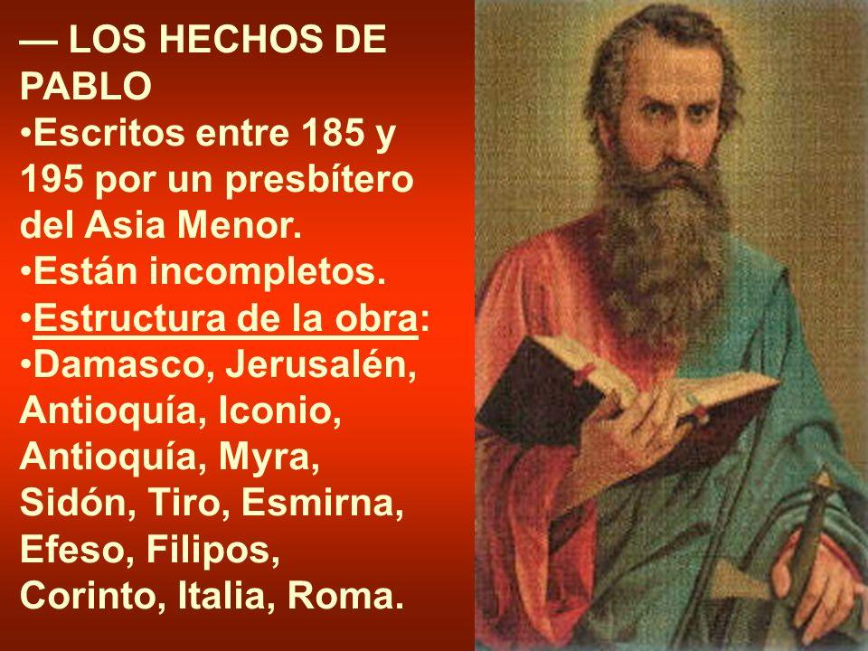 — LOS HECHOS DE PABLOEscritos entre 185 y 195 por un presbítero del Asia Menor. Están incompletos. Estructura de la obra:
