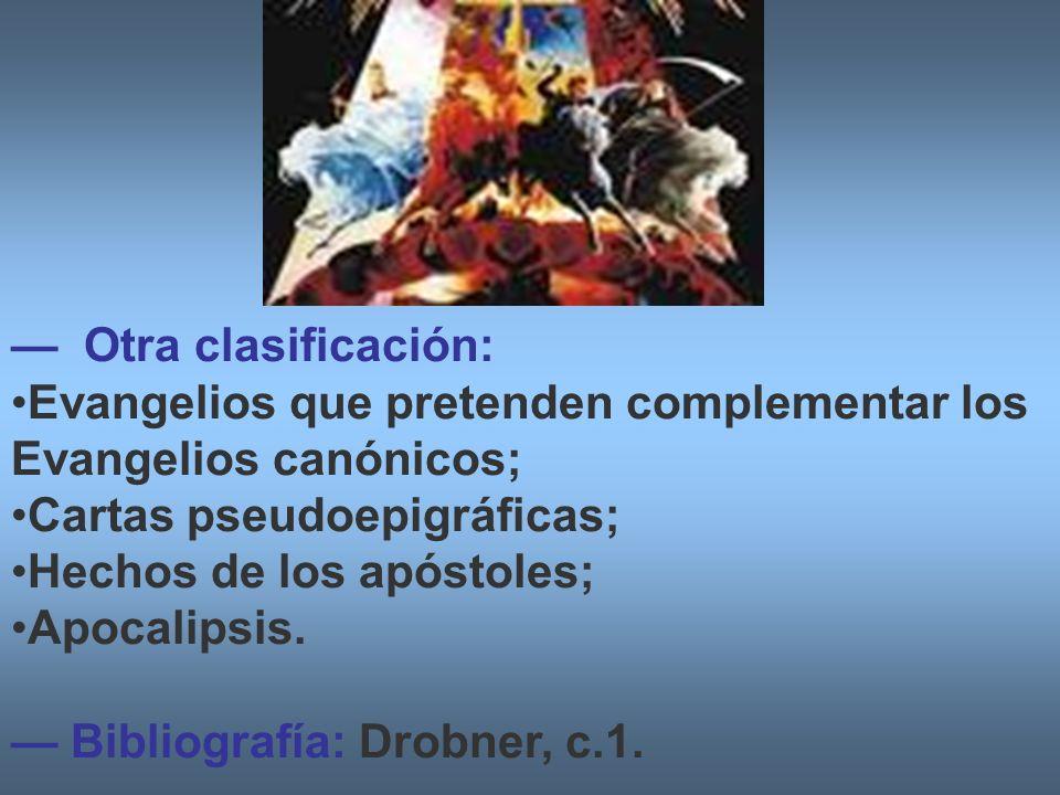 — Otra clasificación: Evangelios que pretenden complementar los Evangelios canónicos; Cartas pseudoepigráficas;