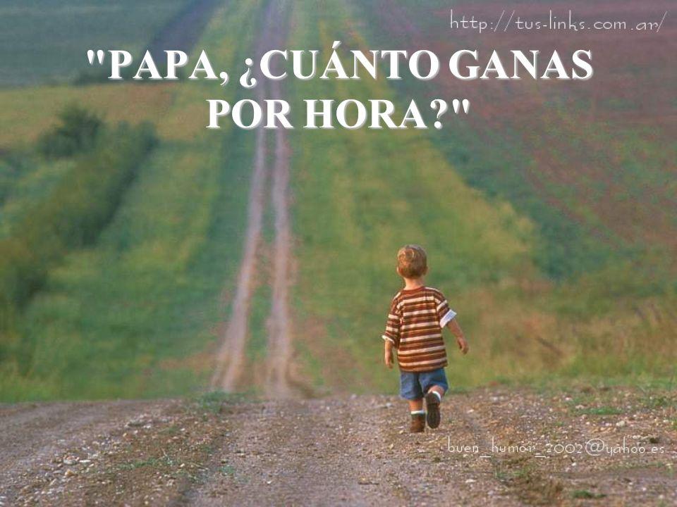 PAPA, ¿CUÁNTO GANAS POR HORA