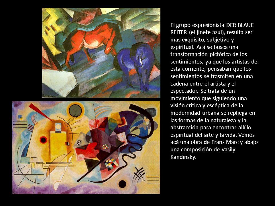 El grupo expresionista DER BLAUE REITER (el jinete azul), resulta ser mas exquisito, subjetivo y espiritual.