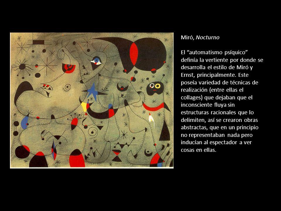 Miró, Nocturno El automatismo psíquico definía la vertiente por donde se desarrolla el estilo de Miró y Ernst, principalmente.