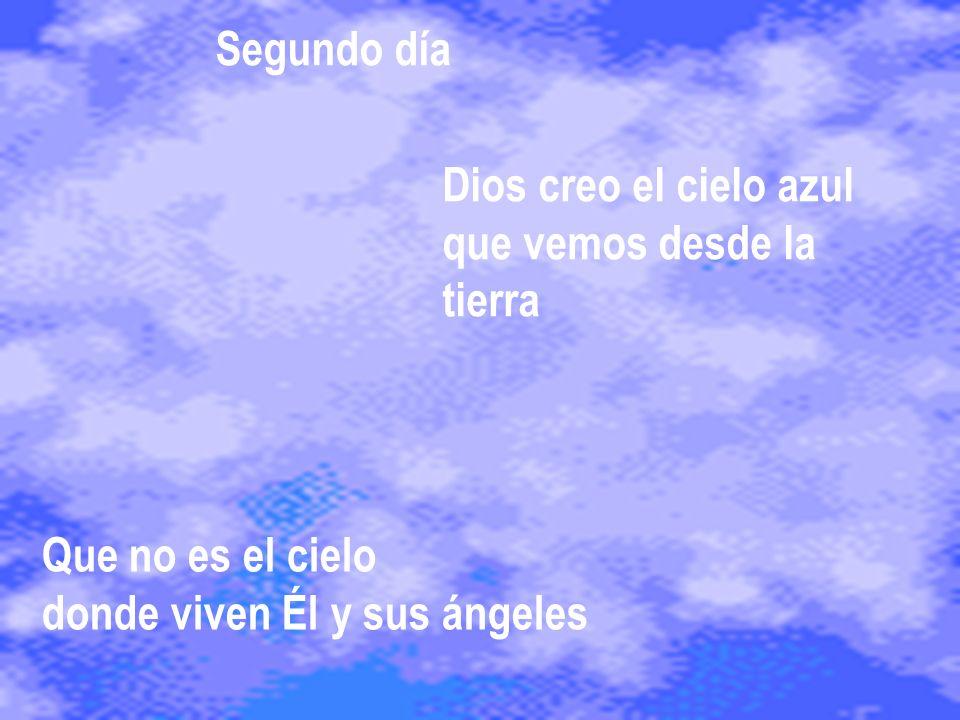 Segundo día Dios creo el cielo azul. que vemos desde la.