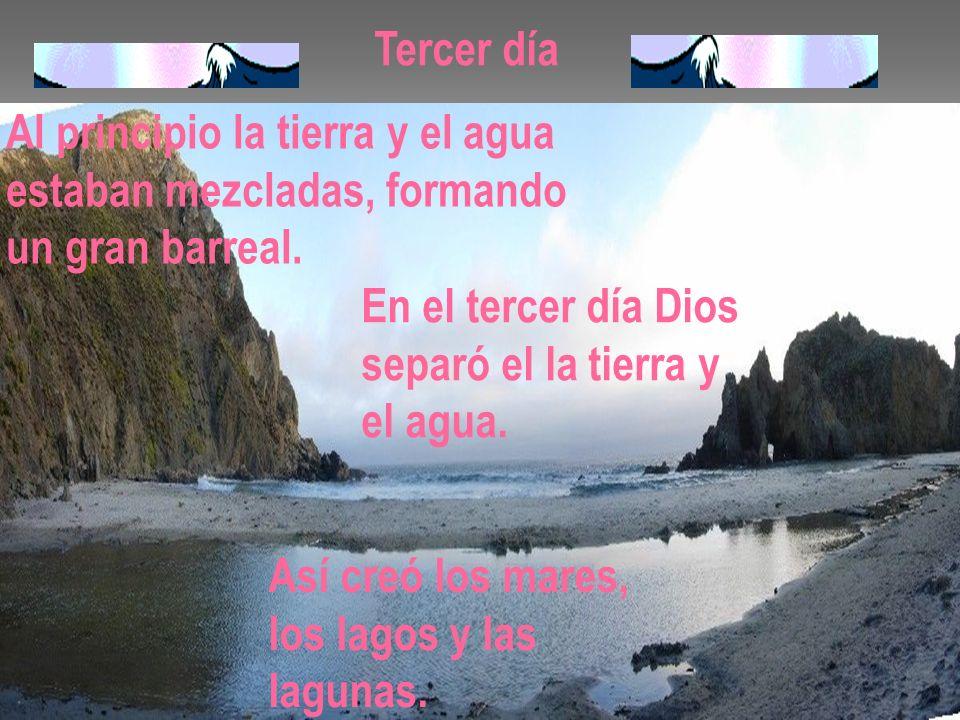 Tercer día Al principio la tierra y el agua. estaban mezcladas, formando. un gran barreal. En el tercer día Dios.