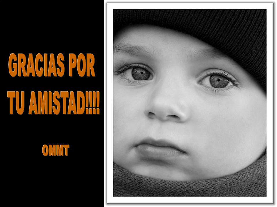 GRACIAS POR TU AMISTAD!!!! OMMT