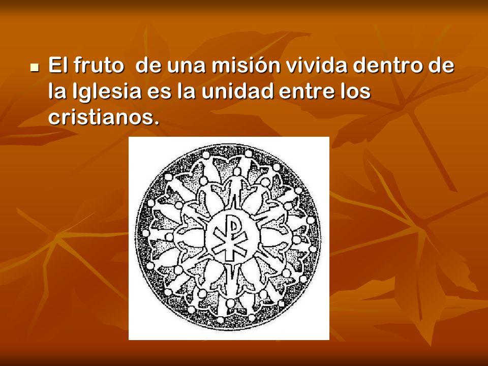 El fruto de una misión vivida dentro de la Iglesia es la unidad entre los cristianos.