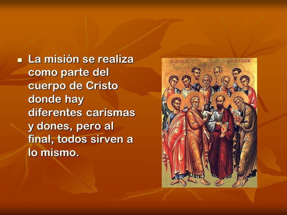 La misión se realiza como parte del cuerpo de Cristo donde hay diferentes carismas y dones, pero al final, todos sirven a lo mismo.