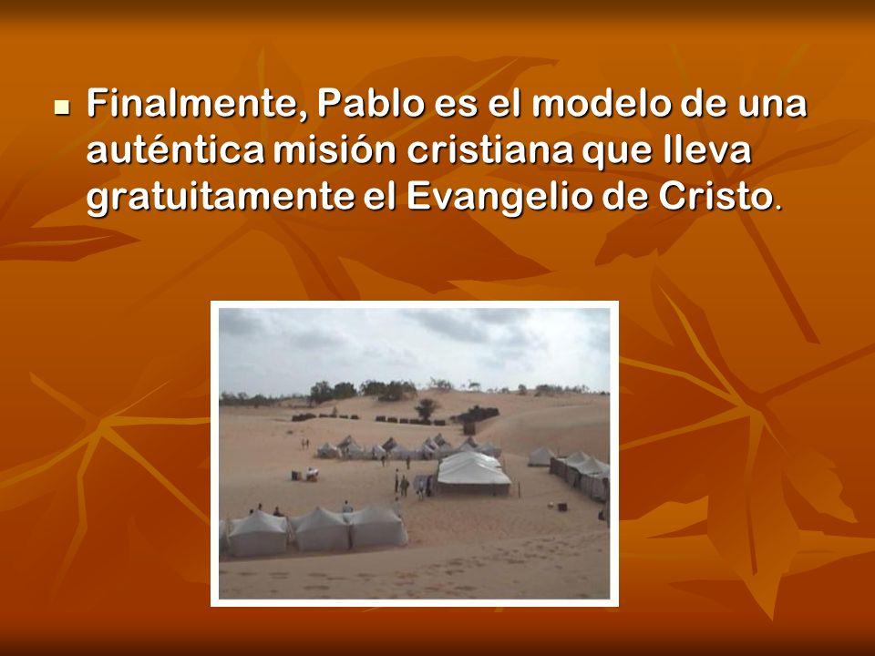 Finalmente, Pablo es el modelo de una auténtica misión cristiana que lleva gratuitamente el Evangelio de Cristo.