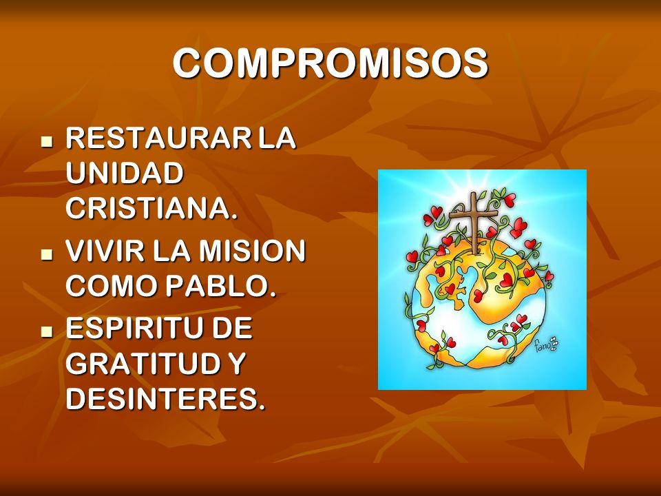 COMPROMISOS RESTAURAR LA UNIDAD CRISTIANA. VIVIR LA MISION COMO PABLO.
