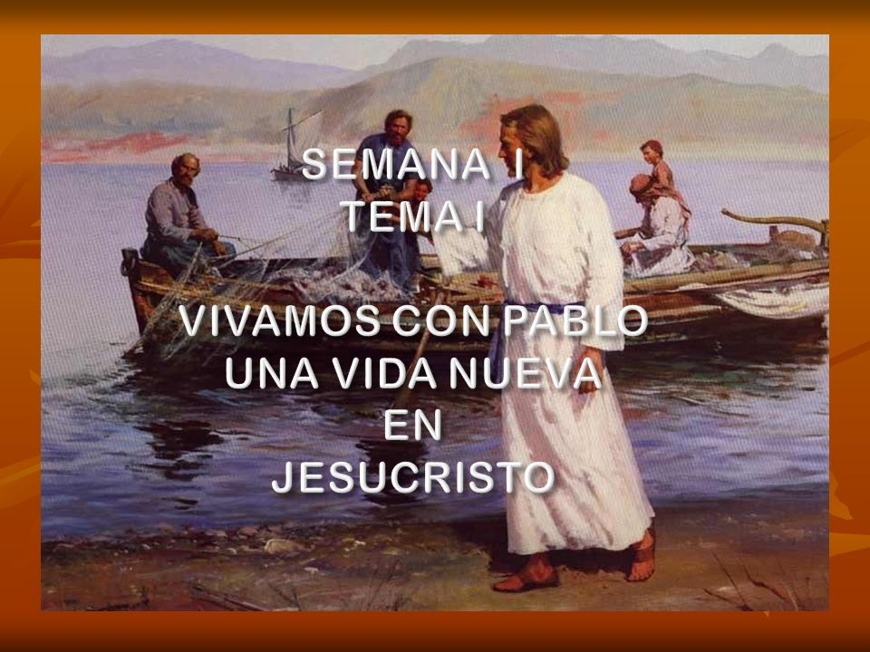 SEMANA I TEMA I VIVAMOS CON PABLO UNA VIDA NUEVA EN JESUCRISTO