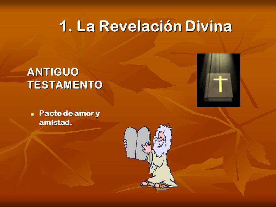 1. La Revelación Divina ANTIGUO TESTAMENTO Pacto de amor y amistad.