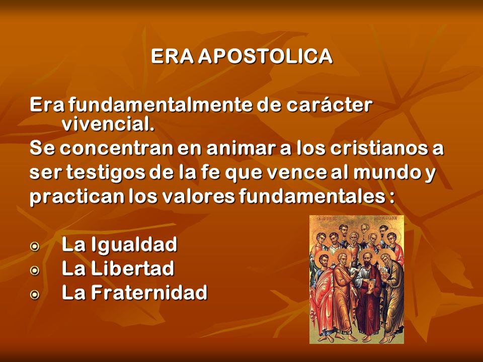 ERA APOSTOLICA Era fundamentalmente de carácter vivencial. Se concentran en animar a los cristianos a.