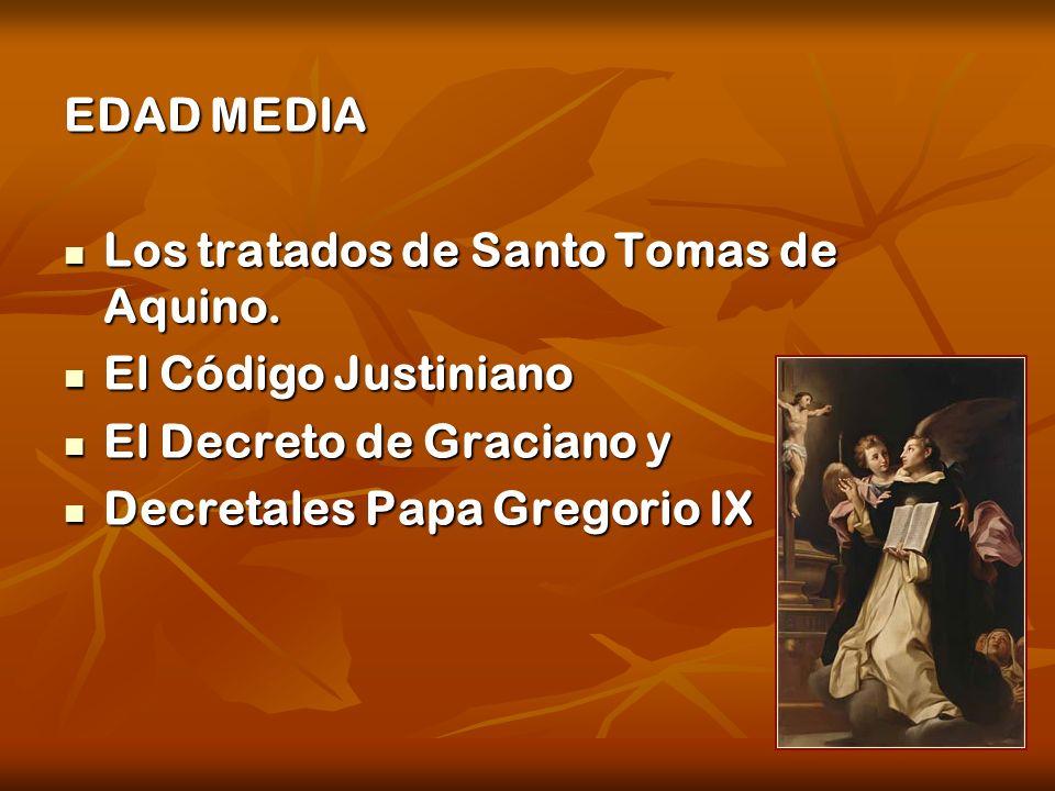 EDAD MEDIA Los tratados de Santo Tomas de Aquino. El Código Justiniano. El Decreto de Graciano y.