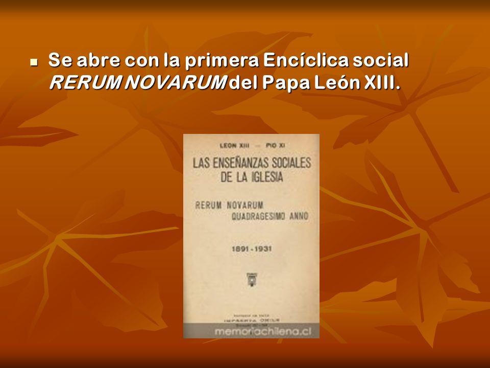 Se abre con la primera Encíclica social RERUM NOVARUM del Papa León XIII.
