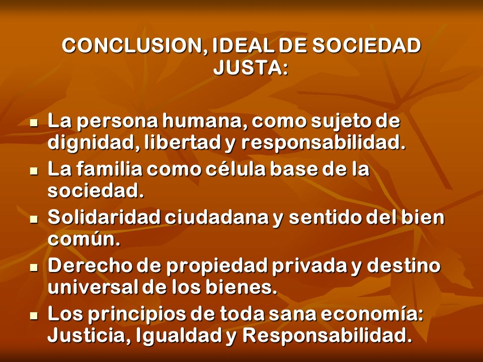 CONCLUSION, IDEAL DE SOCIEDAD JUSTA: