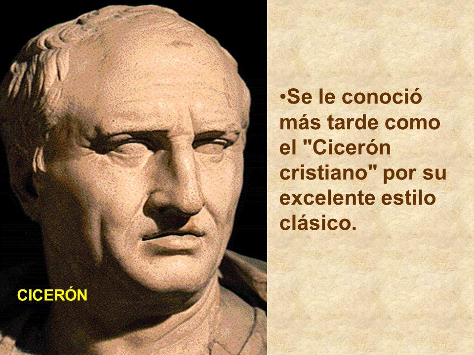 Se le conoció más tarde como el Cicerón cristiano por su excelente estilo clásico.