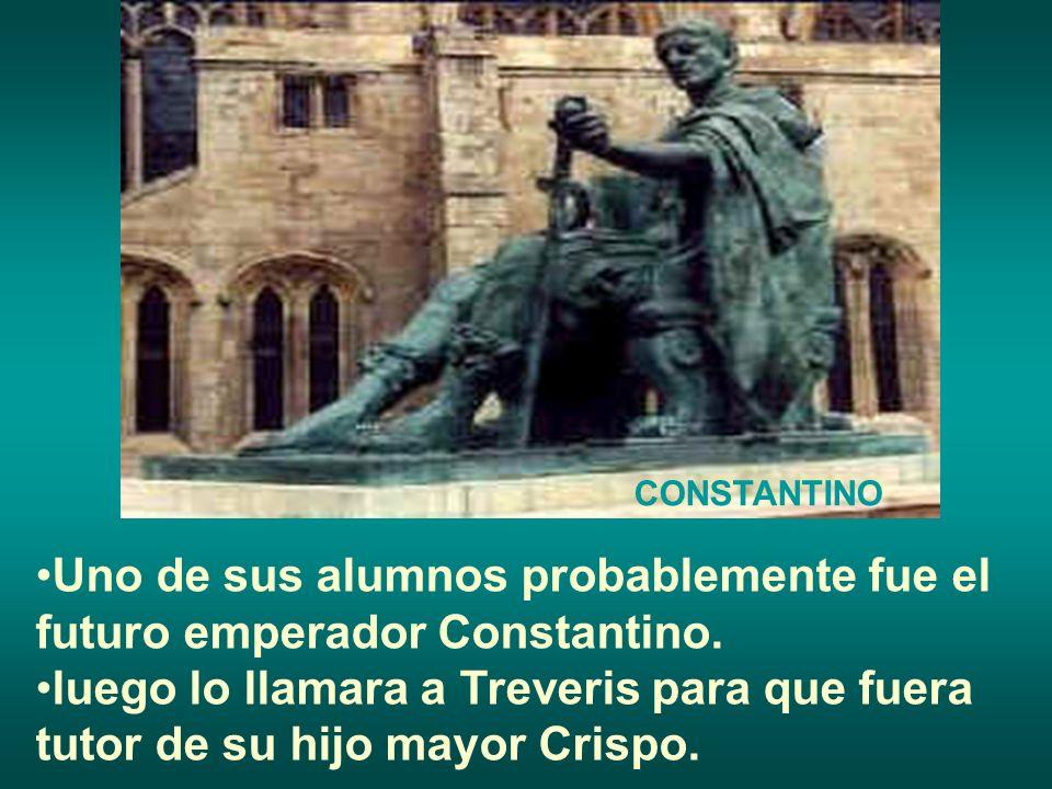 Uno de sus alumnos probablemente fue el futuro emperador Constantino.
