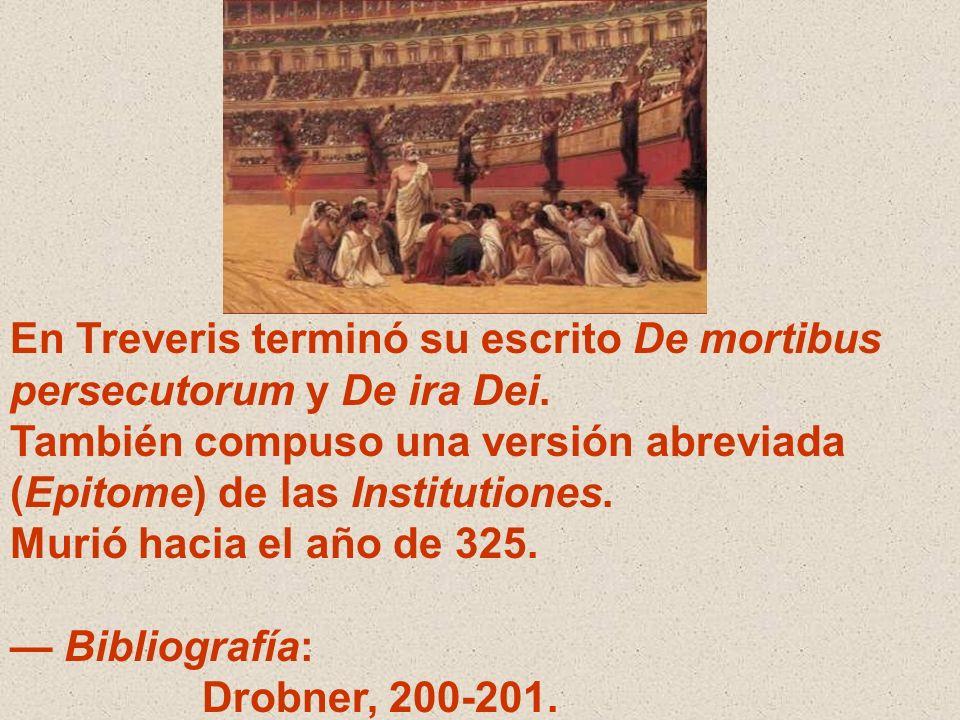 En Treveris terminó su escrito De mortibus persecutorum y De ira Dei.