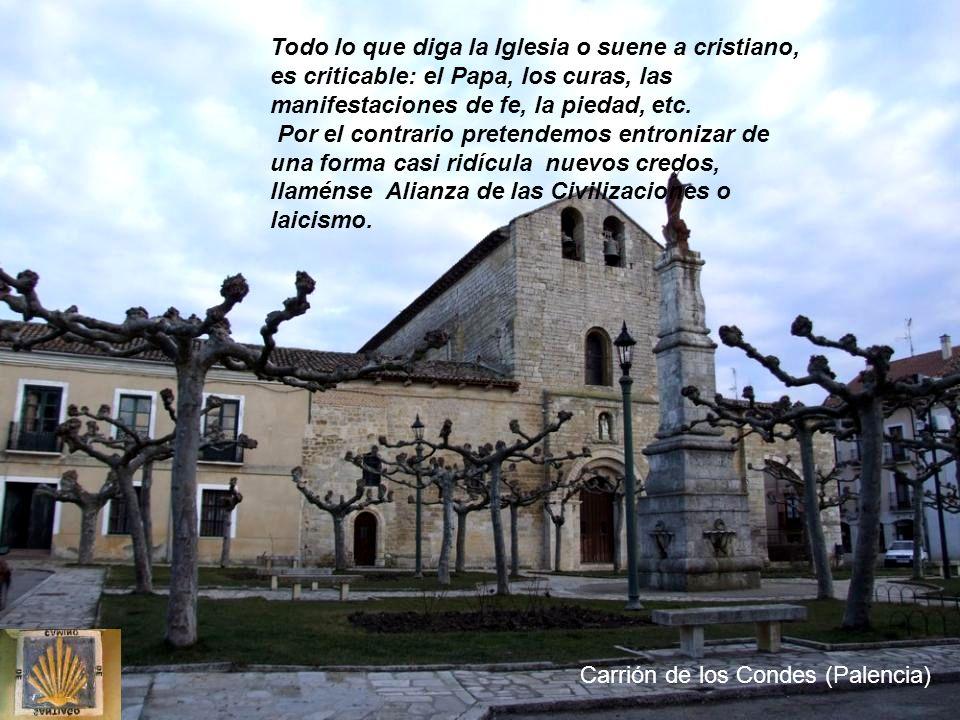 Todo lo que diga la Iglesia o suene a cristiano, es criticable: el Papa, los curas, las manifestaciones de fe, la piedad, etc.