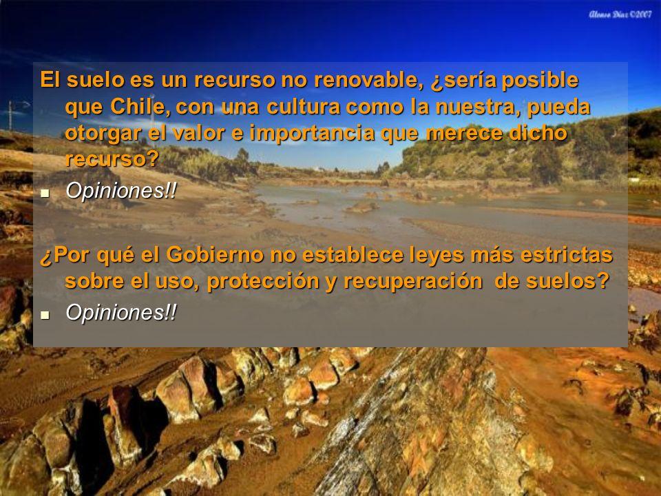 El suelo es un recurso no renovable, ¿sería posible que Chile, con una cultura como la nuestra, pueda otorgar el valor e importancia que merece dicho recurso