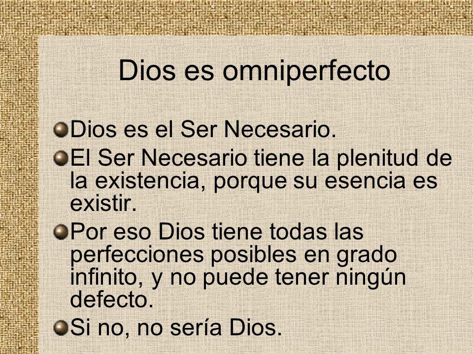Dios es omniperfecto Dios es el Ser Necesario.