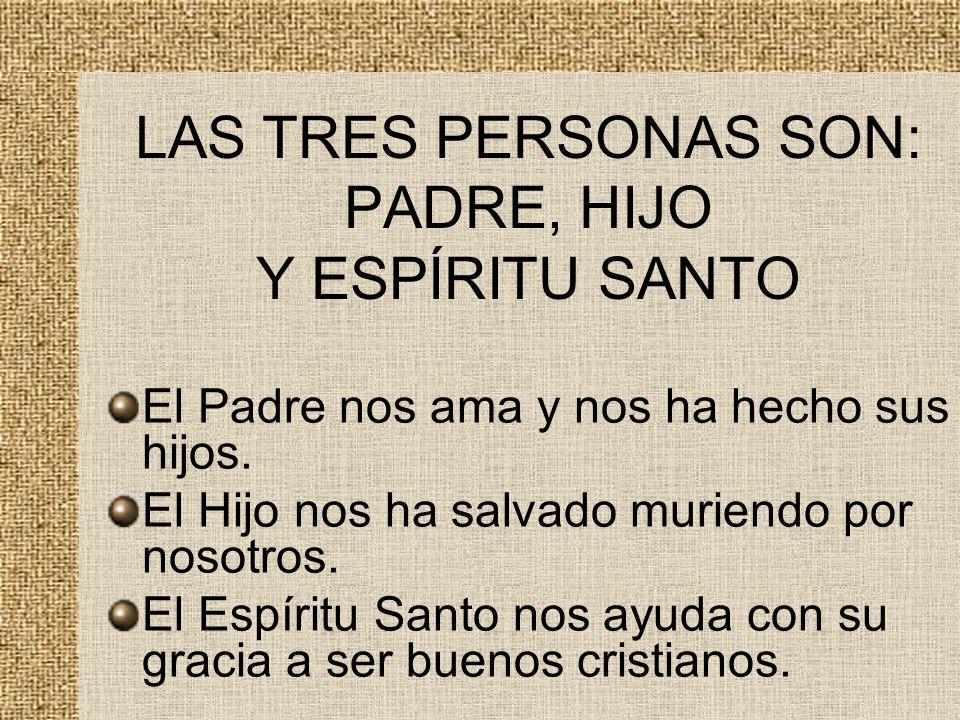 LAS TRES PERSONAS SON: PADRE, HIJO Y ESPÍRITU SANTO