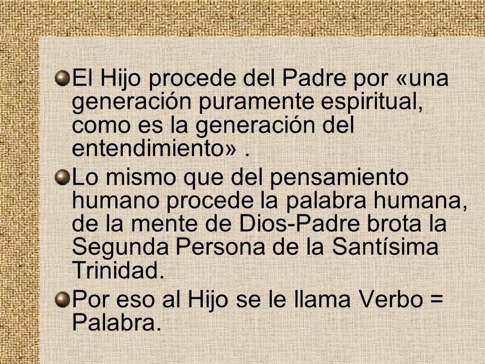 El Hijo procede del Padre por «una generación puramente espiritual, como es la generación del entendimiento» .