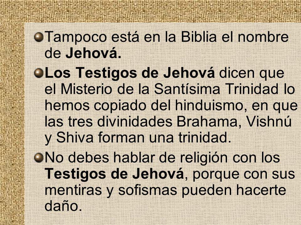 Tampoco está en la Biblia el nombre de Jehová.
