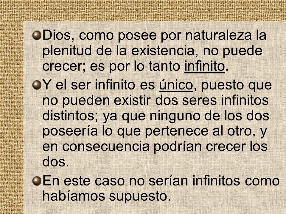 Dios, como posee por naturaleza la plenitud de la existencia, no puede crecer; es por lo tanto infinito.
