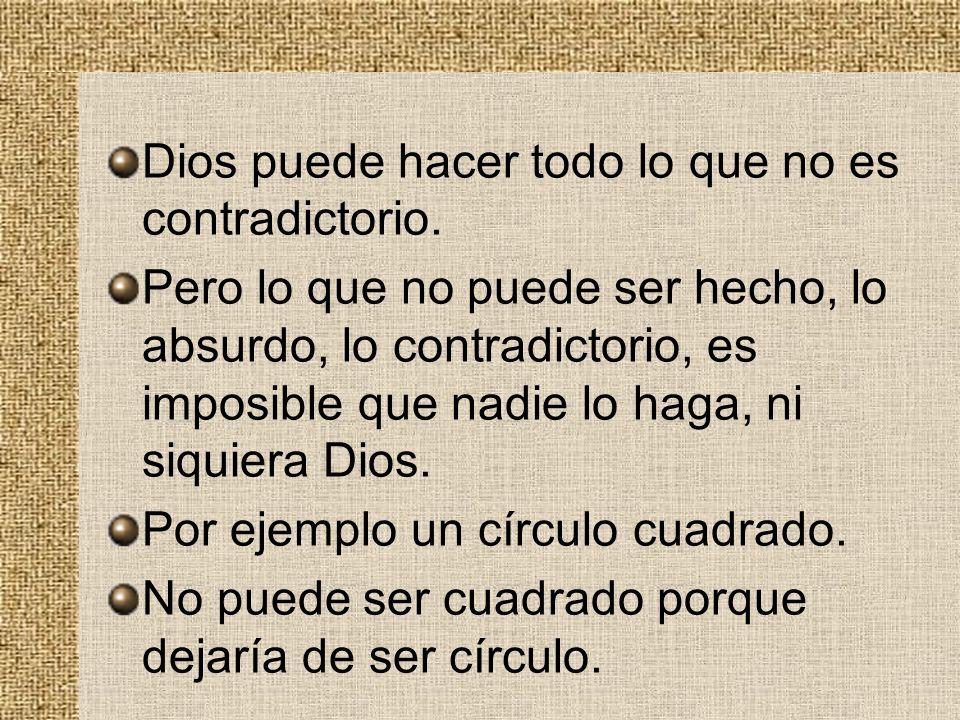Dios puede hacer todo lo que no es contradictorio.