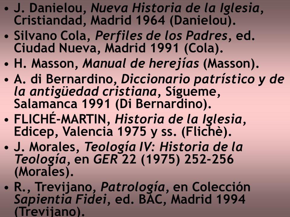 J. Danielou, Nueva Historia de la Iglesia, Cristiandad, Madrid 1964 (Danielou).