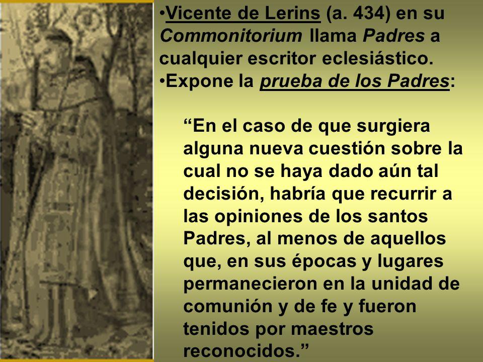 Vicente de Lerins (a. 434) en su Commonitorium llama Padres a cualquier escritor eclesiástico.