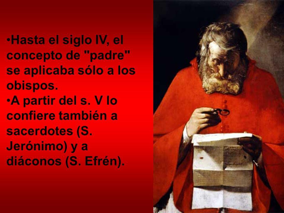 Hasta el siglo IV, el concepto de padre se aplicaba sólo a los obispos.