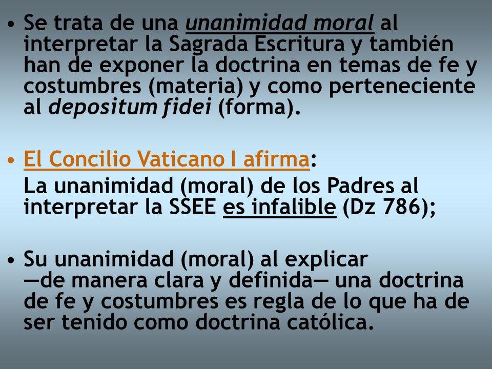 Se trata de una unanimidad moral al interpretar la Sagrada Escritura y también han de exponer la doctrina en temas de fe y costumbres (materia) y como perteneciente al depositum fidei (forma).
