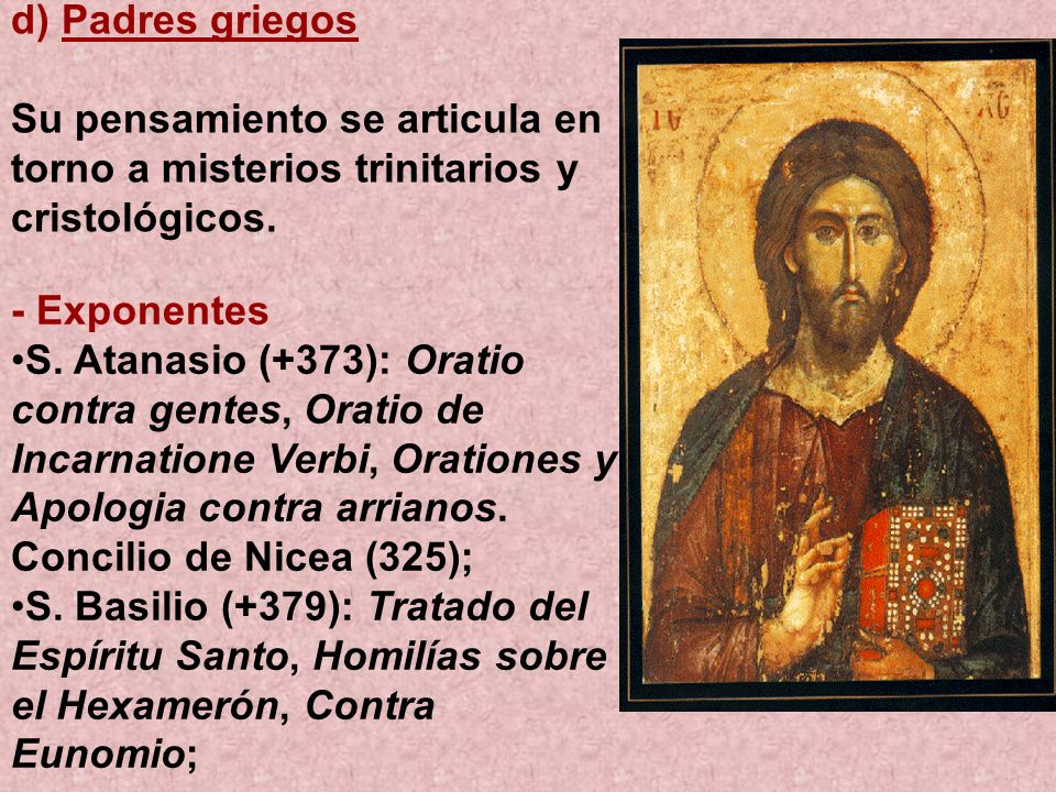 d) Padres griegos Su pensamiento se articula en torno a misterios trinitarios y cristológicos. - Exponentes.