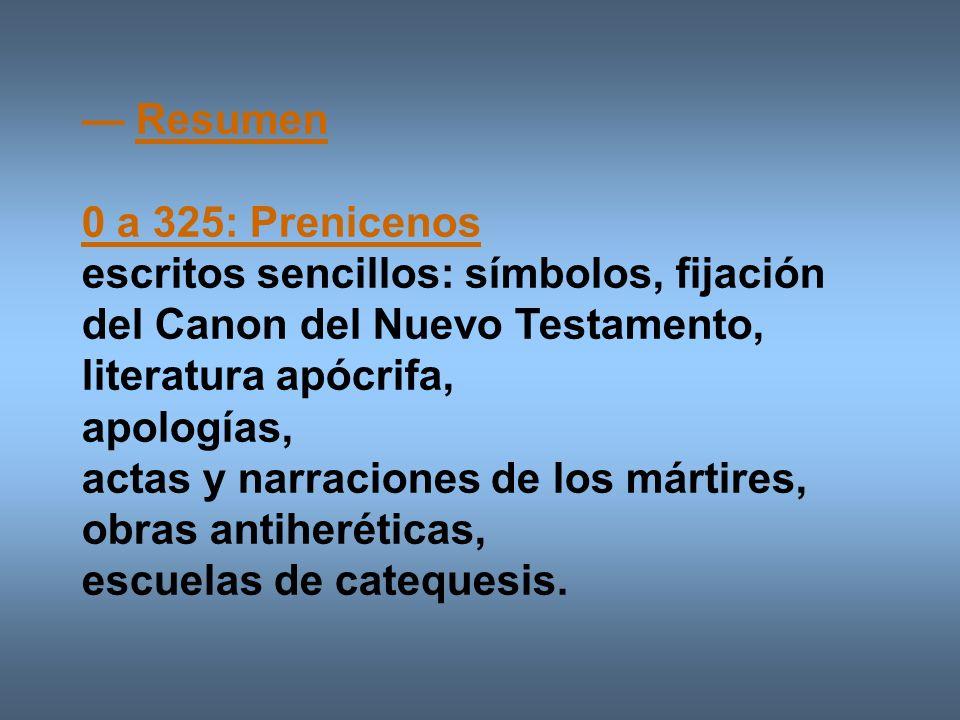 — Resumen 0 a 325: Prenicenos. escritos sencillos: símbolos, fijación del Canon del Nuevo Testamento,
