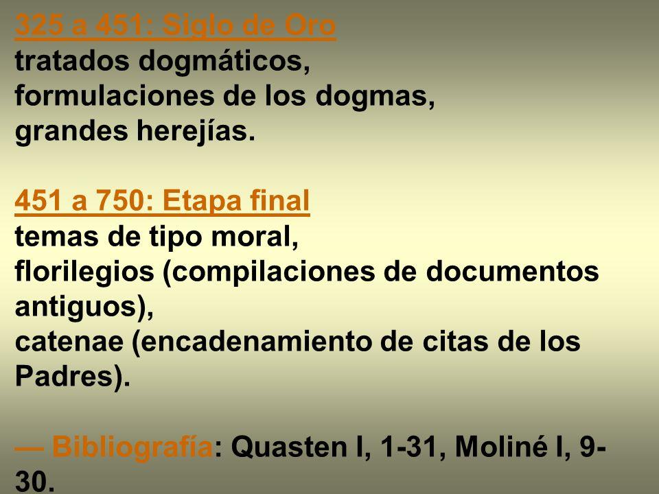 325 a 451: Siglo de Oro tratados dogmáticos, formulaciones de los dogmas, grandes herejías. 451 a 750: Etapa final.