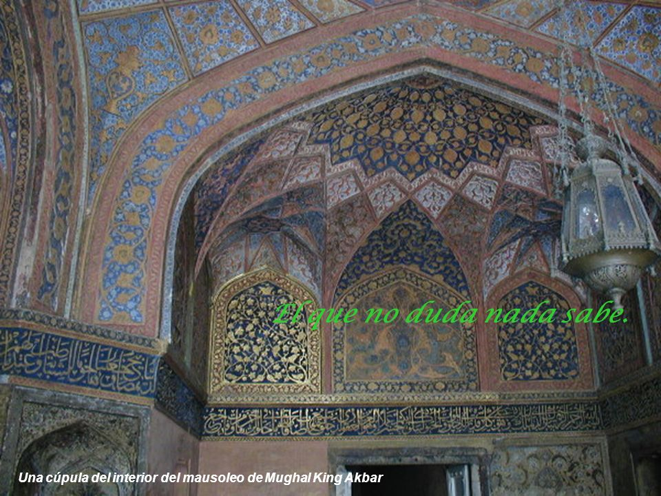 El que no duda nada sabe. Una cúpula del interior del mausoleo de Mughal King Akbar